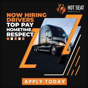 Hot Seat Services is HIRING CDL-A Drivers!